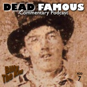 Dead Famous Episode 7: Billy The Kid
