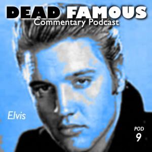 Dead Famous Episode 9: Elvis Presley