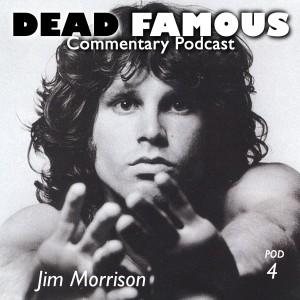Dead Famous Episode 4: Jim Morrison