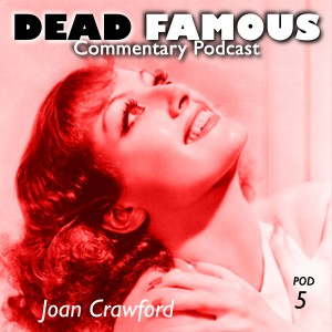 Dead Famous Episode 5: Joan Crawford