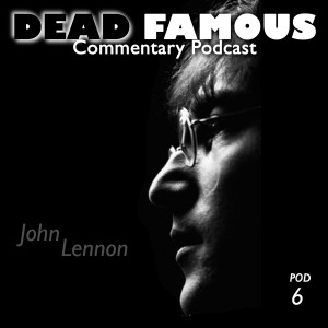 Dead Famous Episode 6: John Lennon