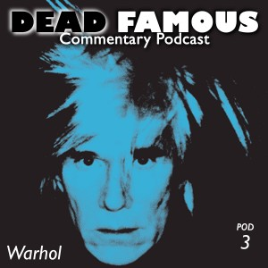 Dead Famous Episode 3: Andy Warhol